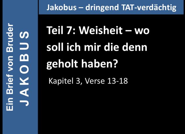 Predigtserie Jakobus – dringend TAT-verdächtig Teil 7: Weisheit – wo soll ich mir die denn geholt haben?