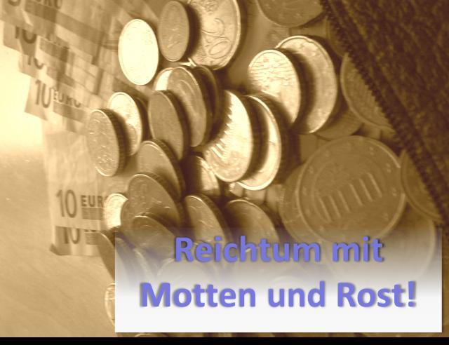 Serie Jakobus TEIL 9: Reichtum mit Motten und Rost