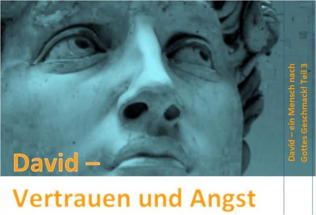 David – ein Mensch nach Gottes Geschmack Teil 3: Vertrauen und Angst