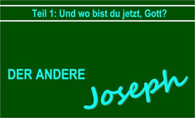 """""""Und wo bist du jetzt, Gott?"""" Neue Serie: Der andere Joseph!"""