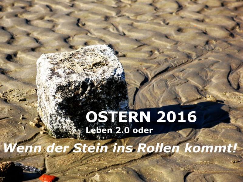 OSTERN 2016 – 27. März, Wenn der Stein ins Rollen kommt!