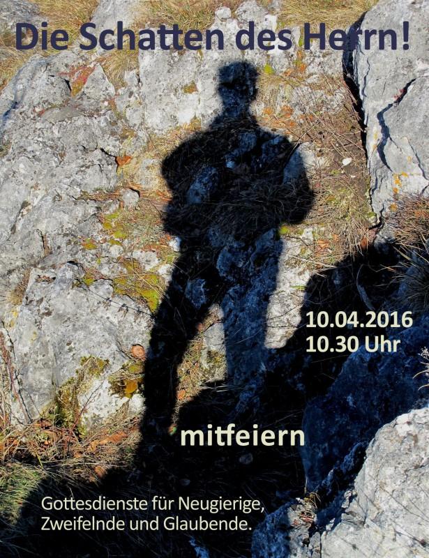 Die Schatten des Herrn! Gottesdienst am 10.04.2016 um 10.30 Uhr