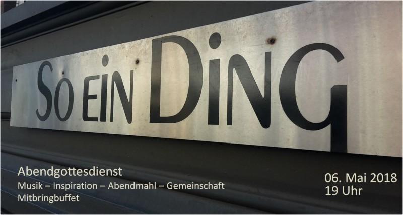 """""""So ein Ding"""" – Abendgottesdienst am 06.05.2018"""